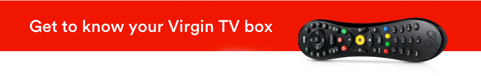Get to know your Virgin TV box